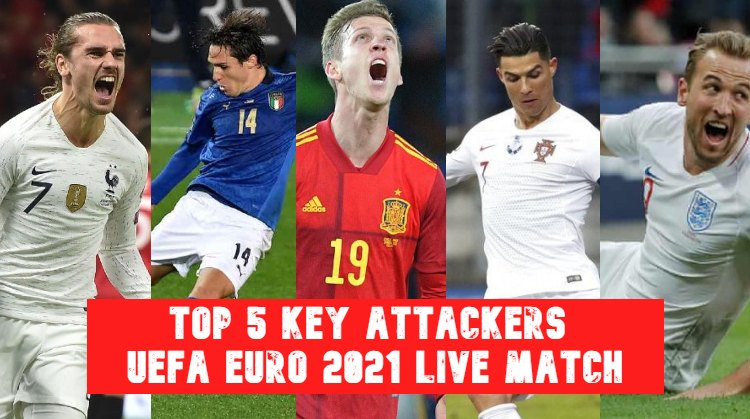 Top 5 Key Attackers- UEFA Euro 2021 Live Streaming Match Online