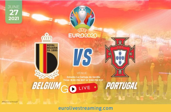 Where & How to Watch Euro 2021 Belgium vs Portugal Live Streaming Match